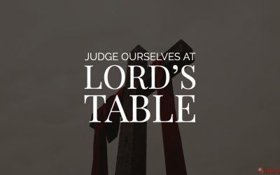 Do we need to judge ourselves at the service of LORD's table?